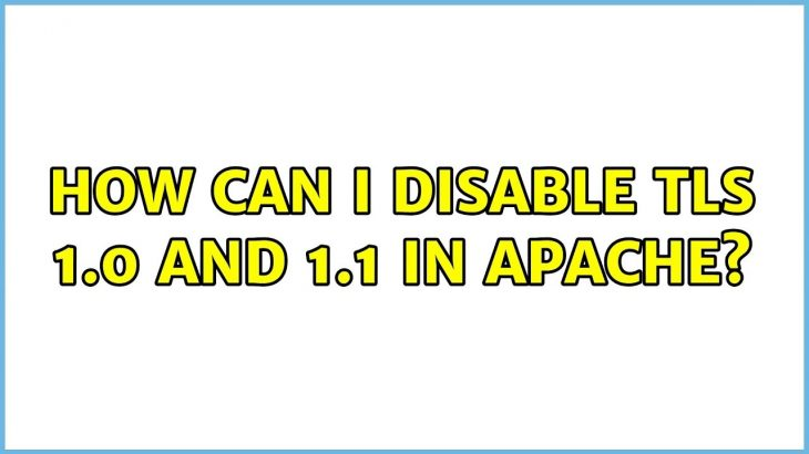 how to disable tls 1.0 and 1.1 in apache web server