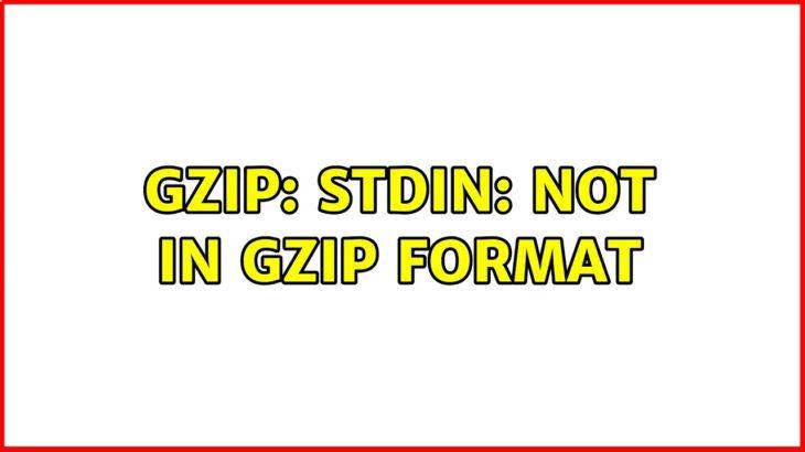 not in gzip format